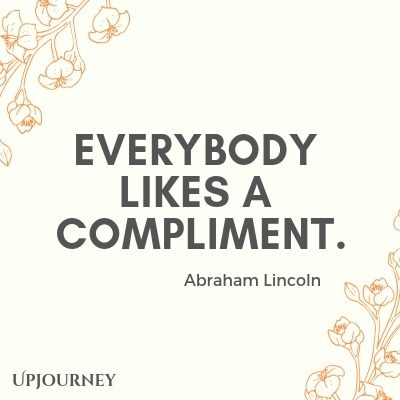 Everybody likes a compliment - Abraham Lincoln. #quotes #compliment