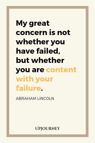 My great concern is not whether you have failed, but whether you are content with your failure - Abraham Lincoln. #quotes #failure