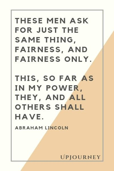 These men ask for just the same thing, fairness, and fairness only. This, so far as in my power, they, and all others shall have - Abraham Lincoln. #quotes #fairness #power