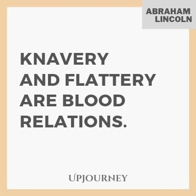 Knavery and flattery are blood relations - Abraham Lincoln. #quotes #knavery #flattery