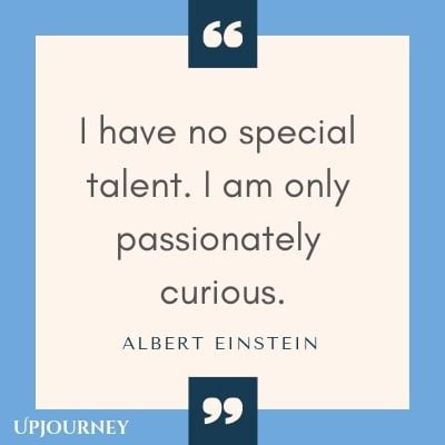 I have no special talent. I am only passionately curious - Albert Einstein. #quotes #education #talent