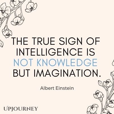The true sign of intelligence is not knowledge but imagination - Albert Einstein. #quotes #intelligence #imagination
