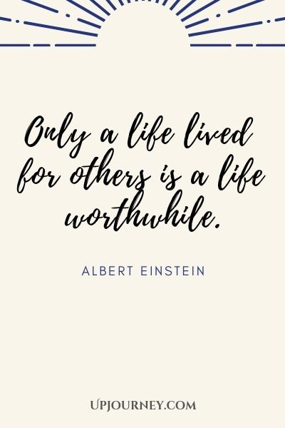 Only a life lived for others is a life worthwhile - Albert Einstein. #quotes #life