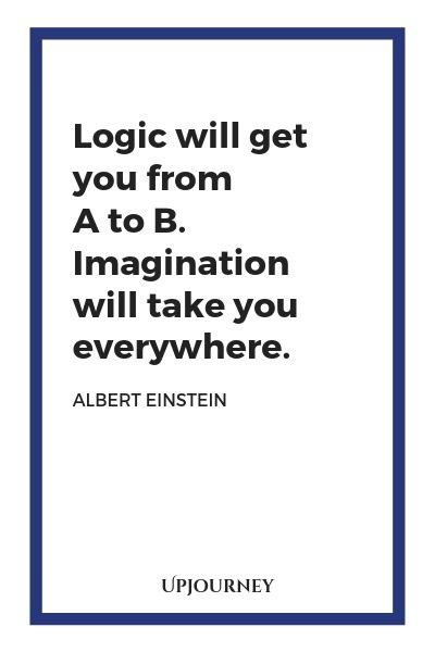 Logic will get you from A to B. Imagination will take you everywhere - Albert Einstein. #quotes #imagination