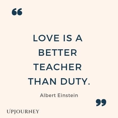 Love is a better teacher than duty - Albert Einstein. #quotes #love
