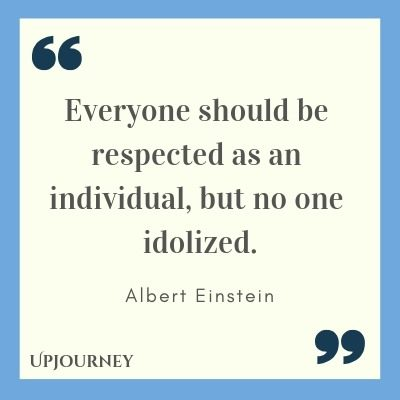 Everyone should be respected as an individual, but no one idolized - Albert Einstein. #quotes #respect
