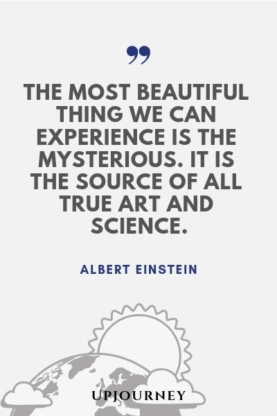 The most beautiful thing we can experience is the mysterious. It is the source of all true art and science - Albert Einstein. #quotes #art #science