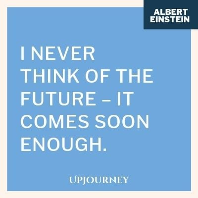 I never think of the future – it comes soon enough - Albert Einstein. #quotes #success