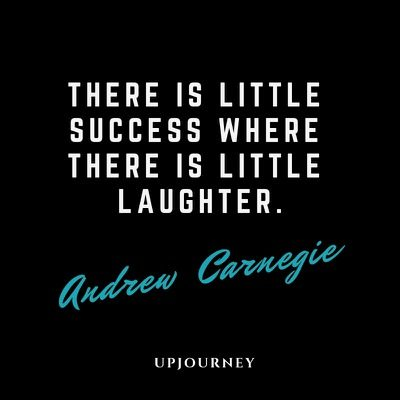 There is little success where there is little laughter - Andrew Carnegie. #quotes #courage #little #success #little #laughter