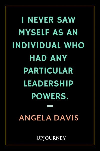 I never saw myself as an individual who had any particular leadership powers - Angela Davis. #quotes #leadership #powers