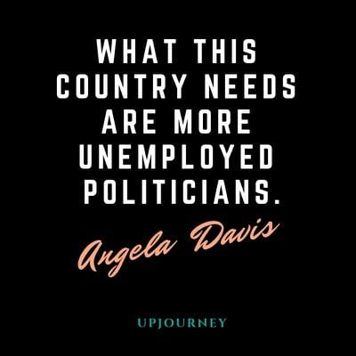 What this country needs is more unemployed politicians - Angela Davis. #quotes #politics #country #unemployed #politicians