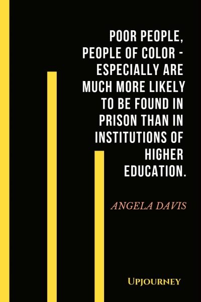 Poor people, people of color - especially are much more likely to be found in prison than in institutions of higher education - Angela Davis. #quotes #racism #poor #people #prison #higher #education