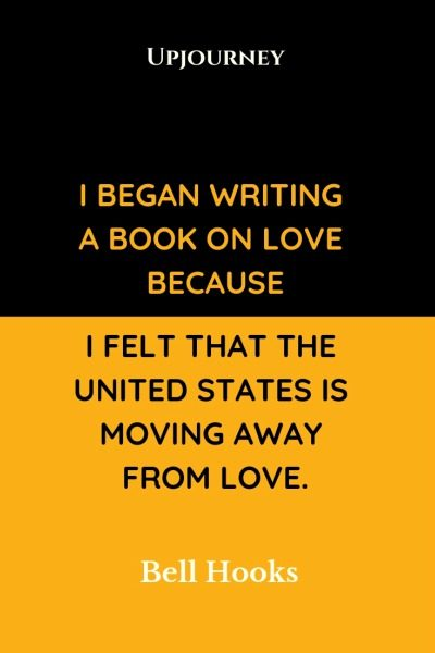 I began writing a book on love because I felt that the United States is moving away from love - Bell Hooks. #quotes #book #love #united #states
