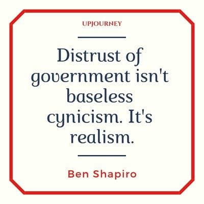Distrust of government isn't baseless cynicism. It's realism - Ben Shapiro. #quotes #politics #realism