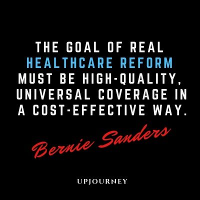 The goal of real healthcare reform must be high-quality, universal coverage in a cost-effective way - Bernie Sanders. #quotes #health #care #universal #coverage #cost #effective