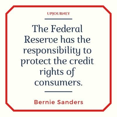 The Federal Reserve has the responsibility to protect the credit rights of consumers - Bernie Sanders. #quotes #inequality #federal #reserve #credit #rights #consumers