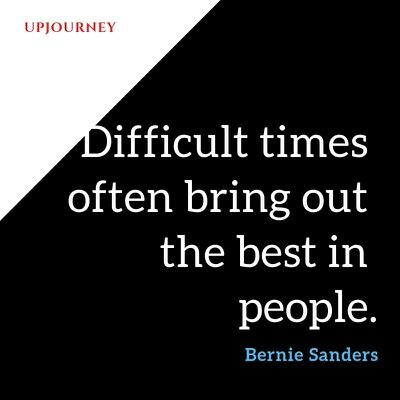 Difficult times often bring out the best in people - Bernie Sanders. #quotes #leadership #difficult #times