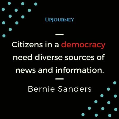 Citizens in a democracy need diverse sources of news and information - Bernie Sanders. #quotes #politics #diverse #sources #news #information