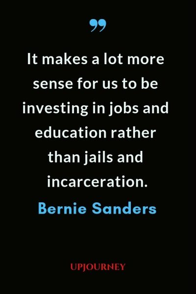 It makes a lot more sense for us to be investing in jobs and education rather than jails and incarceration - Bernie Sanders. #quotes #investing #jobs