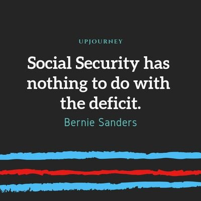 Social Security has nothing to do with the deficit - Bernie Sanders. #quotes #social #security #deficit