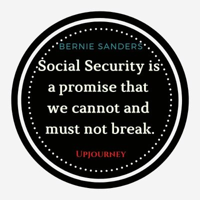 Social Security is a promise that we cannot and must not break - Bernie Sanders. #quotes #social #security #promise