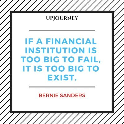 If a financial institution is too big to fail, it is too big to exist - Bernie Sanders. #quotes #financial #institution #too #big #exist