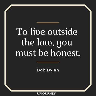 To live outside the law, you must be honest - Bob Dylan. #quotes #life #law #honest