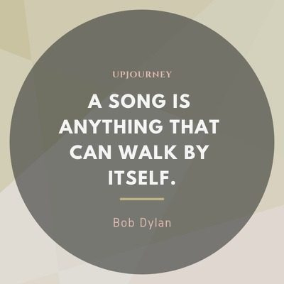 A song is anything that can walk by itself - Bob Dylan. #quotes #music #song #walk #itself