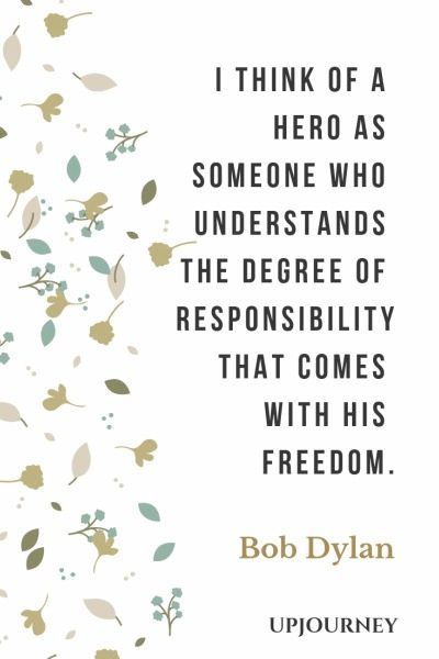 I think of a hero as someone who understands the degree of responsibility that comes with his freedom - Bob Dylan. #quotes #hero #responsibility #freedom
