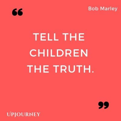Tell the children the truth - Bob Marley. #quotes #life #truth #children