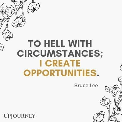 To hell with circumstances; I create opportunities - Bruce Lee. #quotes #courage
