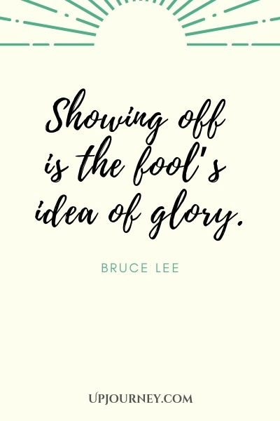 Showing off is the fool's idea of glory - Bruce Lee. #quotes #glory