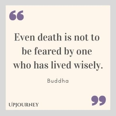 Even death is not to be feared by one who has lived wisely - Buddha. #quotes #fear #anger