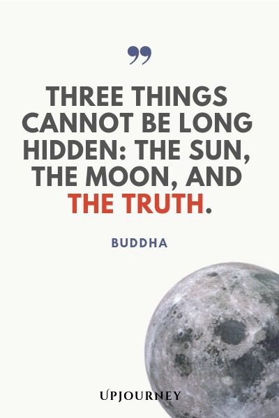 Three things cannot be long hidden: the sun, the moon, and the truth - Buddha. #quotes #inspirational