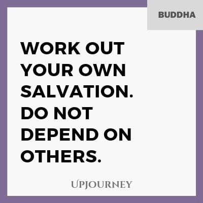 Work out your own salvation. Do not depend on others - Buddha. #quotes #motivational
