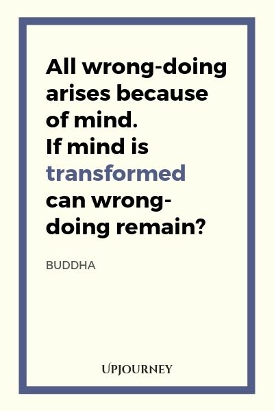 All wrong-doing arises because of mind. If mind is transformed can wrong-doing remain? - Buddha. #quotes #motivational