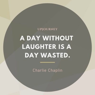 A day without laughter is a day wasted - Charlie Chaplin. #quotes #comedy #day #laughter #wasted