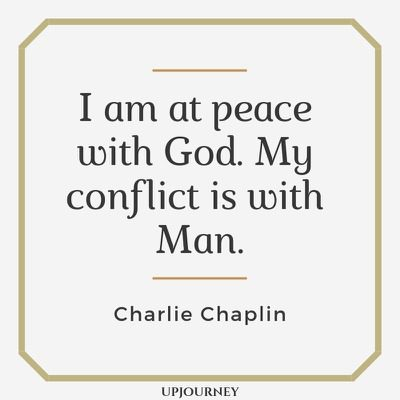 I am at peace with God. My conflict is with Man - Charlie Chaplin. #quotes #life #peace #God #conflict #man