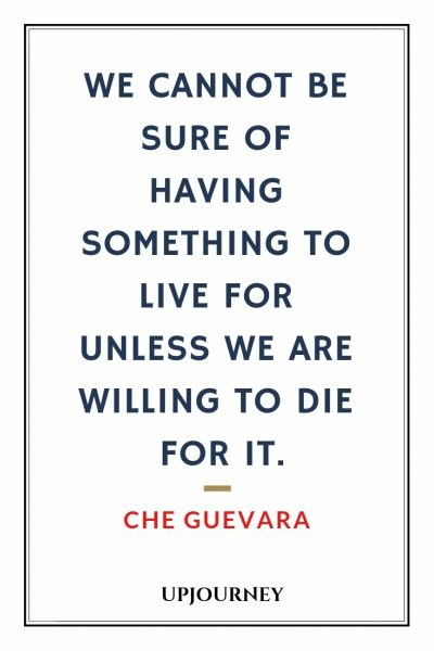 We cannot be sure of having something to live for unless we are willing to die for it - Che Guevara. #quotes #life #willing #die