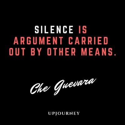Silence is argument carried out by other means - Che Guevara. #quotes #silence #argument