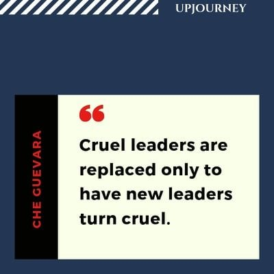 Cruel leaders are replaced only to have new leaders turn cruel- Che Guevara. #quotes #revolution #cruel #leaders