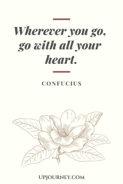 Wherever you go, go with all your heart - Confucius. #quotes #goodness #heart