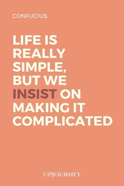 Life is really simple, but we insist on making it complicated - Confucius. #quotes #life #simple #complicated