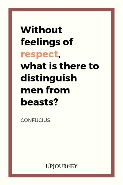 Without feelings of respect, what is there to distinguish men from beasts? - Confucius. #quotes #respect