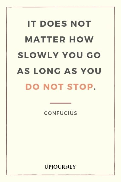 It does not matter how slowly you go as long as you do not stop - Confucius. #quotes #stop
