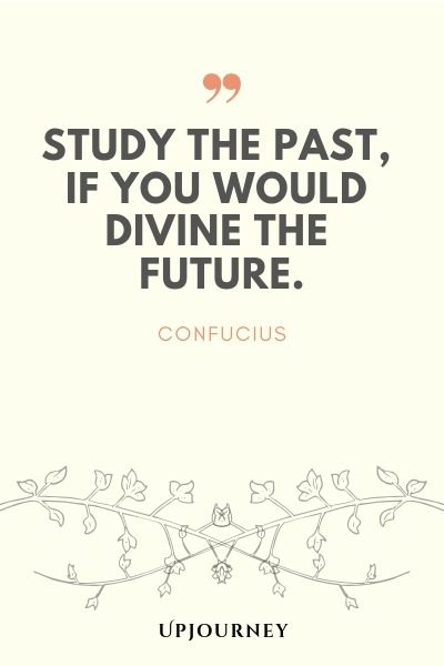 Study the past, if you would divine the future - Confucius. #quotes #study #past #future