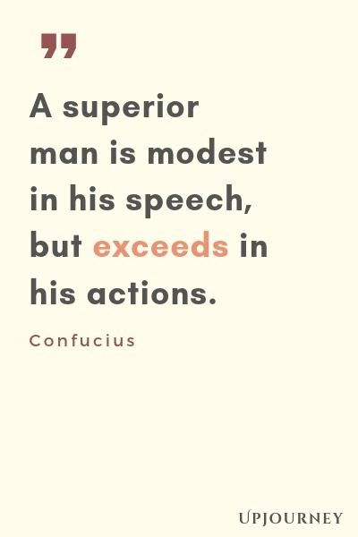 A superior man is modest in his speech, but exceeds in his actions - Confucius. #quotes #wisdom #speech #actions