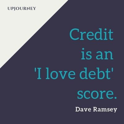 Credit is an 'I love debt' score - Dave Ramsey. #quotes #credit #debt #score