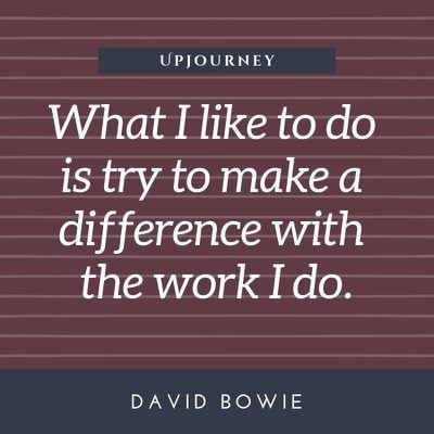 What I like to do is try to make a difference with the work I do - David Bowie. #quotes #difference