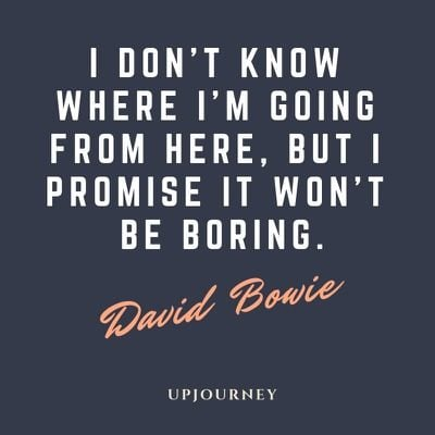I don't know where I'm going from here, but I promise it won't be boring - David Bowie. #quotes #where #going #boring